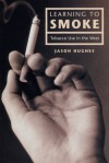 Learning to Smoke: Tobacco Use in the West - Jason Hughes