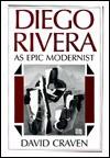 Diego Rivera: As Epic Modernist - David Craven, Diego Rivera