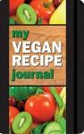 My Vegan Recipe Journal: Making the World a Better Place, One Recipe at a Time - Mara Conlon