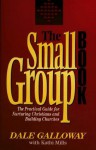 The Small Group Book: The Practical Guide for Nurturing Christians and Building Churches - Dale Galloway, Kathi Macias