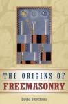 The Origins of Freemasonry: Scotland's Century, 1590-1710 - David Stevenson