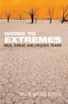 Going to Extremes: Mud, Sweat and Frozen Tears - Nick Middleton