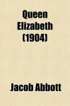 Queen Elizabeth - Jacob Abbott