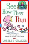 See How They Run: An Energizing Guide to Keeping Up with Your Turbo-Toddler - Lorilee Craker