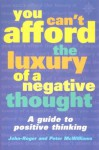 You Can't Afford the Luxury of aNegative Thought: A Guide to Positive Thinking - John-Roger, Peter McWilliams