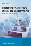 Principles of CNS Drug Development: From Test Tube to Clinic and Beyond - John Kelly, Prof John Kelly