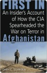 First In: How Seven CIA Officers Opened the War on Terror in Afghanistan - Gary Schroen