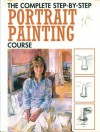 The Complete Step-by-step Portrait Painting Course - Angela Gair
