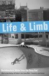 Life and Limb: Skateboarders Write from the Deep End - Justin Hocking, Justin Hocking, Jeffrey Knutson, Jocko Weyland