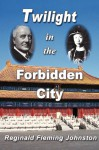 Twilight in The Forbidden City (Illustrated and revised 4th Edition) - Reginald Fleming Johnston