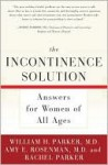 The Incontinence Solution - William H. Parker, Rachel Parker, Amy Rosenman