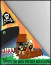 When the Wild Pirates Go Sailing: A Pop-Up Adventure Book - Kees Moerbeek, Carla Kees, Dijs Moerbeek