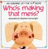 Who's Making That Mess? (Usborne Lift The Flap Book) - Philip Hawthorn, Jenny Tyler, Stephen Cartwright, Jenny Tyler Stephen