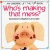Who's Making That Mess? (Usborne Lift The Flap Book) - Philip Hawthorn, Jenny Tyler, Stephen Cartwright, Jenny Tyler Stephen
