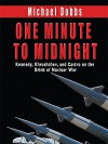 One Minute to Midnight Kennedy, Krushchev, and Castro on the Brink of Nuclear War - Michael Dobbs