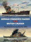 German Commerce Raider vs British Cruiser: The Atlantic and Pacific 1941 - Robert A. Forczyk, Ian Palmer