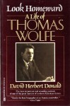 Look Homeward: A Life of Thomas Wolfe - David Herbert Donald, Donald David Herbert