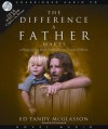 The Difference a Father Makes: Calling Out the Magnificent Destiny in Your Children - Ed McGlasson, Erik Synnestvedt