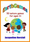 EarthGames: 50 Nature Games for Ages 3+ - Jacqueline Horsfall