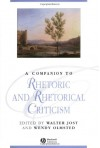 A Companion to Rhetoric and Rhetorical Criticism - Walter Jost, Wendy Olmsted