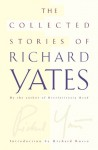 The Collected Stories of Richard Yates - Richard Yates, Richard Russo
