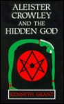 Aleister Crowley and the Hidden God - Kenneth Grant, Christopher Johnson, Aleister Crowley