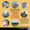 Walking Twin Cities: 34 tours exploring historic neghborhoods, lakeside parks, gangster hideouts, dive bars, and cultural centers of Minneapolis-St. Paul - Holly Day, Sherman Wick
