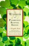 The Wisdom of Florence Scovel Shinn - Florence Scovel Shinn