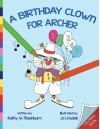A Birthday Clown for Archer Coloring Book: CB - Kathy W Mashburn, Mary Ellen Kinsey, Jo Linsdell