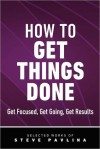 How to Get Things Done - Get Focused, Get Going, Get Results - Steve Pavlina