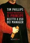 Niccolò Machiavelli, Il Principe riletto ad uso dei manager (Italian Edition) - Tim Phillips, G. Chizzoli, R. Merlini