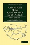 Radiations from Radioactive Substances - Ernest Rutherford, James Chadwick, Charles Drummond Ellis