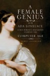 A Female Genius: How Ada Lovelace, Lord Byron's Daughter, Started the Computer Age - James Essinger