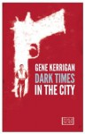 Dark Times in the City (World Noir) - Gene Kerrigan