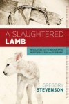 A Slaughtered Lamb: Revelation and the Apocalyptic Response to Evil and Suffering - Gregory Stevenson