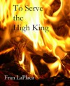 To Serve the High King - Fran LaPlaca