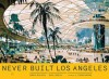 Never Built Los Angeles - Sam Lubell, Greg Goldin, Thom Mayne