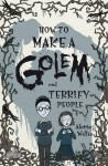 How to Make a Golem and Terrify People - Alette J. Willis