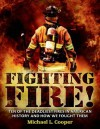 Fighting Fire!: Ten of the Deadliest Fires in American History and How We Fought Them - Michael L. Cooper