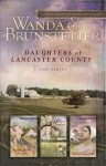 The Storekeeper's Daughter/The Quilter's Daughter/The Bishop's Daughter (Daughters of Lancaster County 1-3) - Wanda E. Brunstetter
