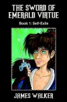 The Sword of Emerald Virtue: Book 1: Self-Exile - Jim Walker