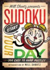 Will Shortz Presents Sudoku to Start Your Day: 200 Easy to Hard Puzzles - Will Shortz