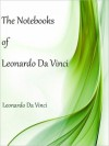 The Notebooks of Leonardo Da Vinci - Leonardo da Vinci, Jean Paul Richter