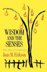 Wisdom and the Senses: The Way of Creativity - Joan M. Erikson