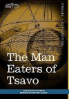 The Man Eaters of Tsavo: And Other East African Adventures - John Henry Patterson, Frederick Courtney Selous