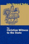 The Christian Witness to the State - John Howard Yoder