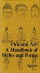 Oriental Art: A Handbook of Styles and Forms - Jeannine Auboyer, Jean Boisselier, Michel Buerdeley, Huguette Rousset, Chantal Massonaud, Richard Bartlett, Elizabeth Bartlett