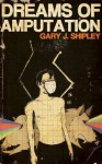 Dreams of Amputation - Gary J. Shipley