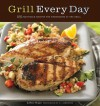 Grill Every Day: 125 Fast-Track Recipes for Weeknights at the Grill - Diane Morgan, E.J. Armstrong