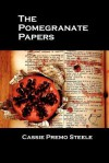 The Pomegranate Papers - Cassie Premo Steele, Jeffrey Smyers